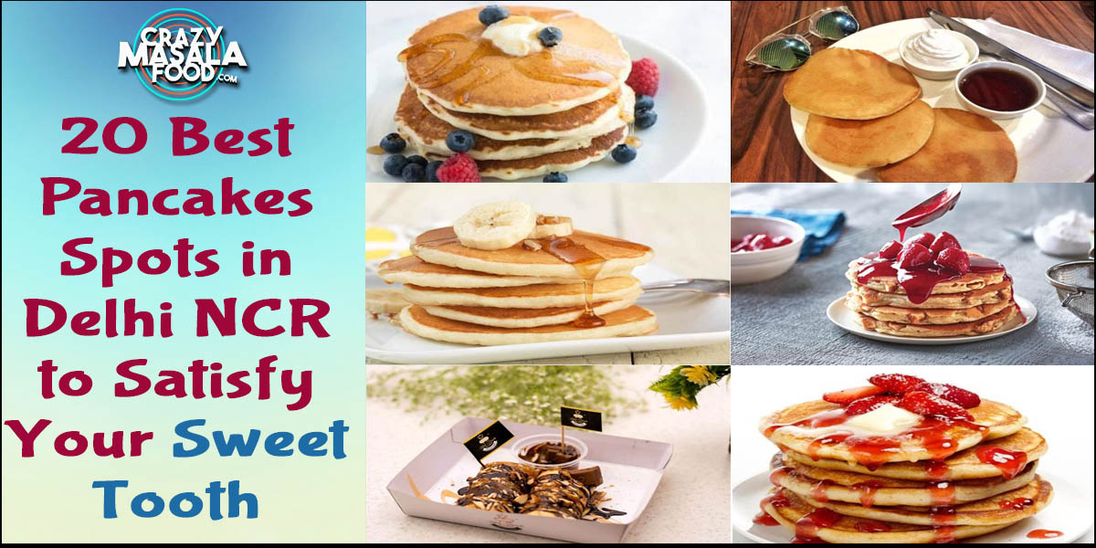 20 Best Pancakes Spots in Delhi NCR to Satisfy Your Sweet Tooth