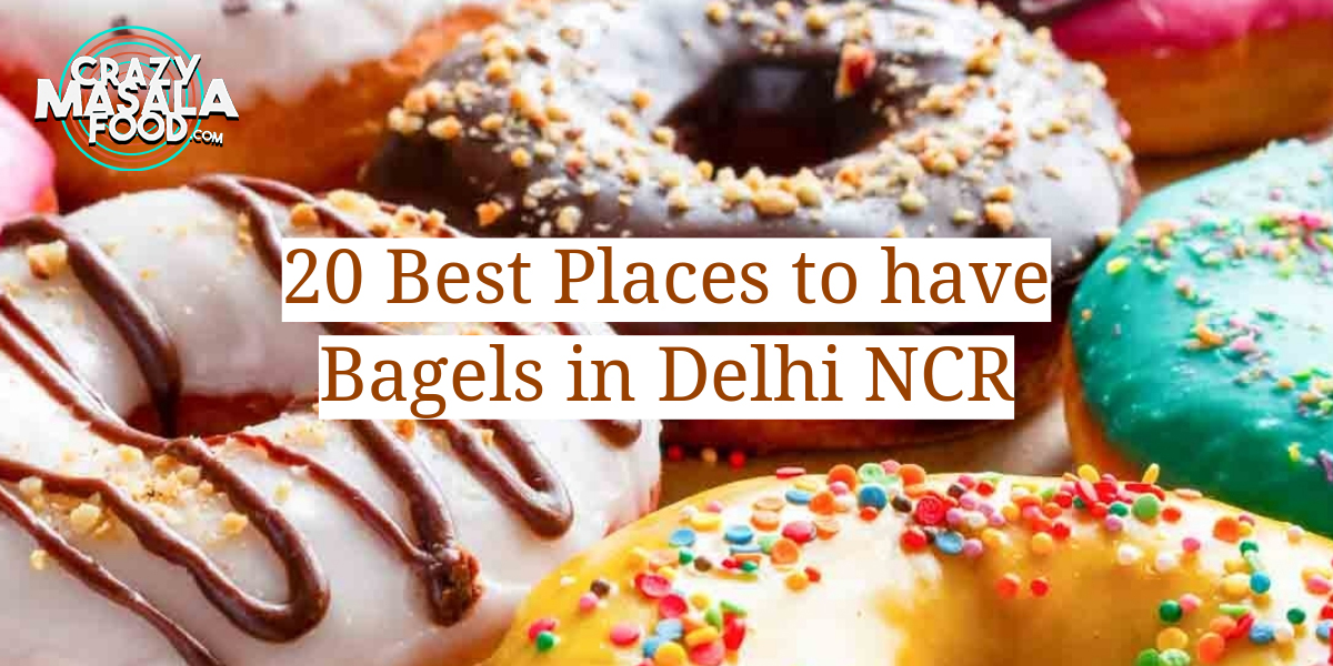 20 Best Places to have Bagels in Delhi NCR