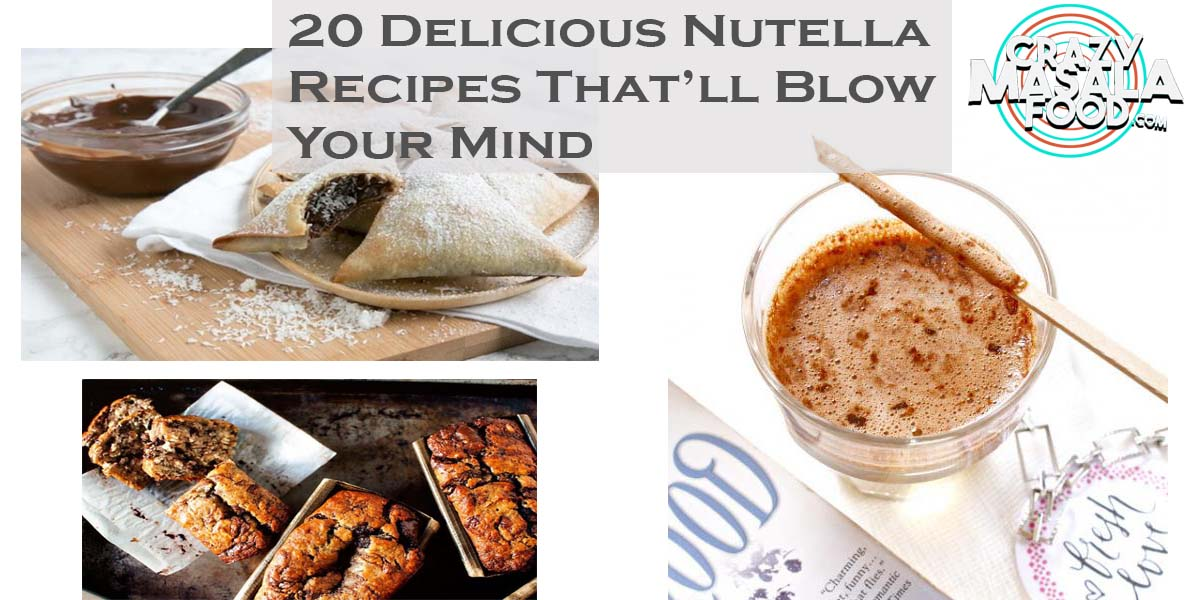 20 Delicious Nutella Recipes That'll Blow Your Mind