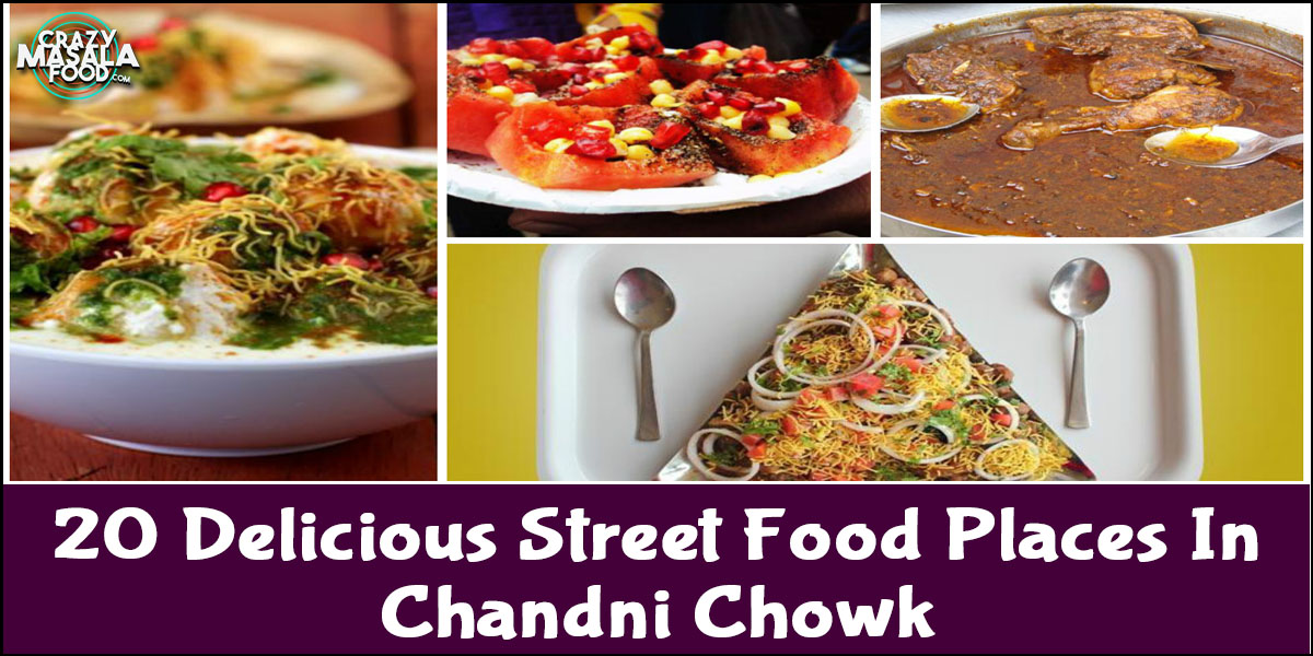 20 Delicious Street Food Places In Chandni Chowk
