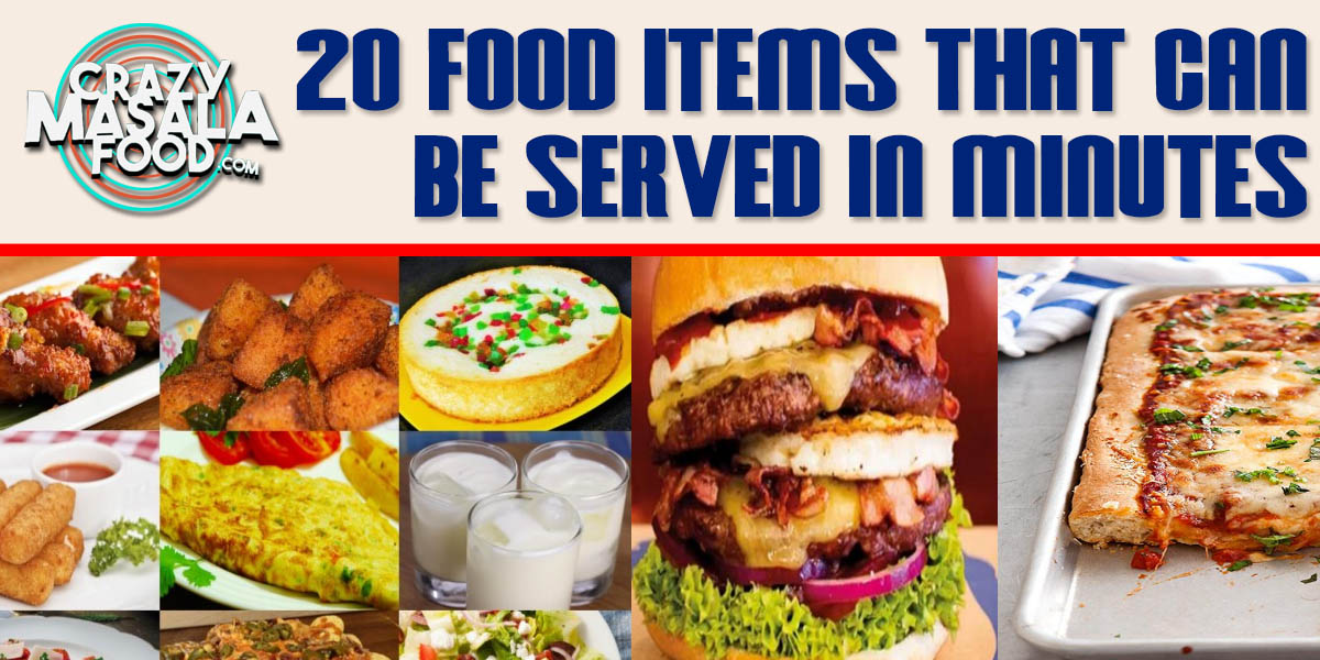 20 Food Items That Can Be Served In Minutes
