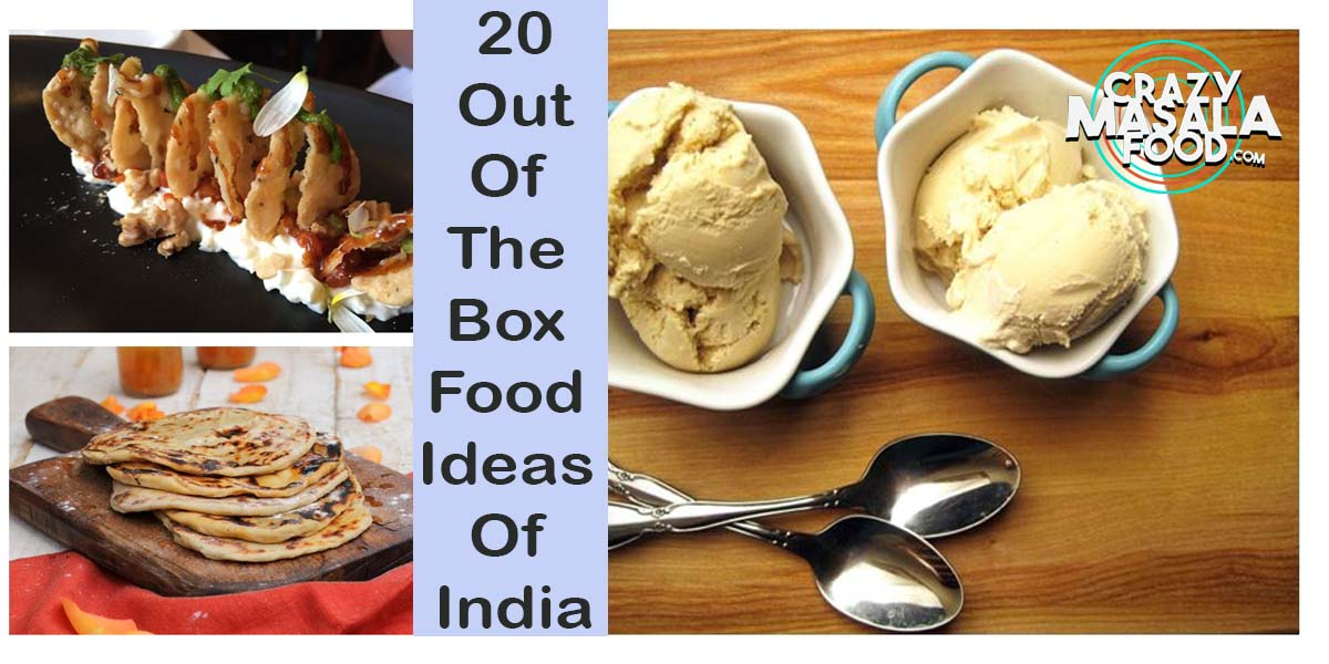 20 Out Of The Box Food Ideas Of India