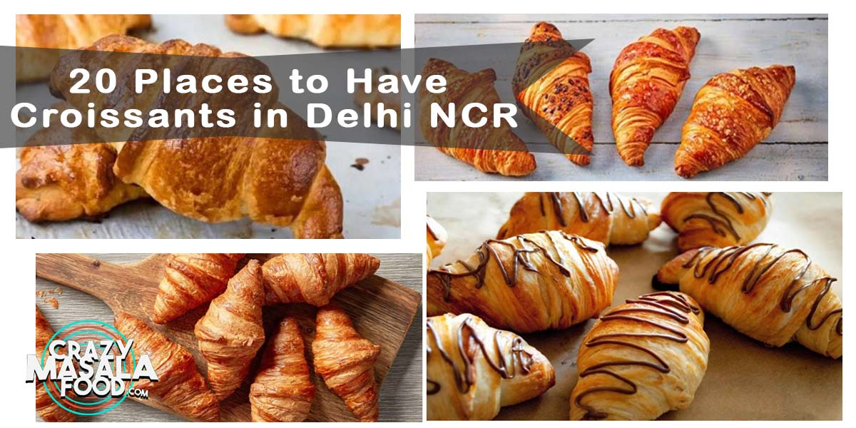 20 Places to Have Croissants in Delhi NCR