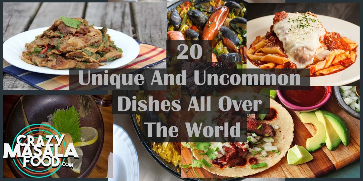 20 Unique And Uncommon Dishes All Over The World