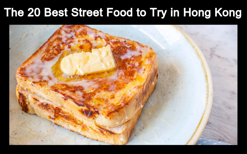 The 20 Best Street Food to Try in Hong Kong