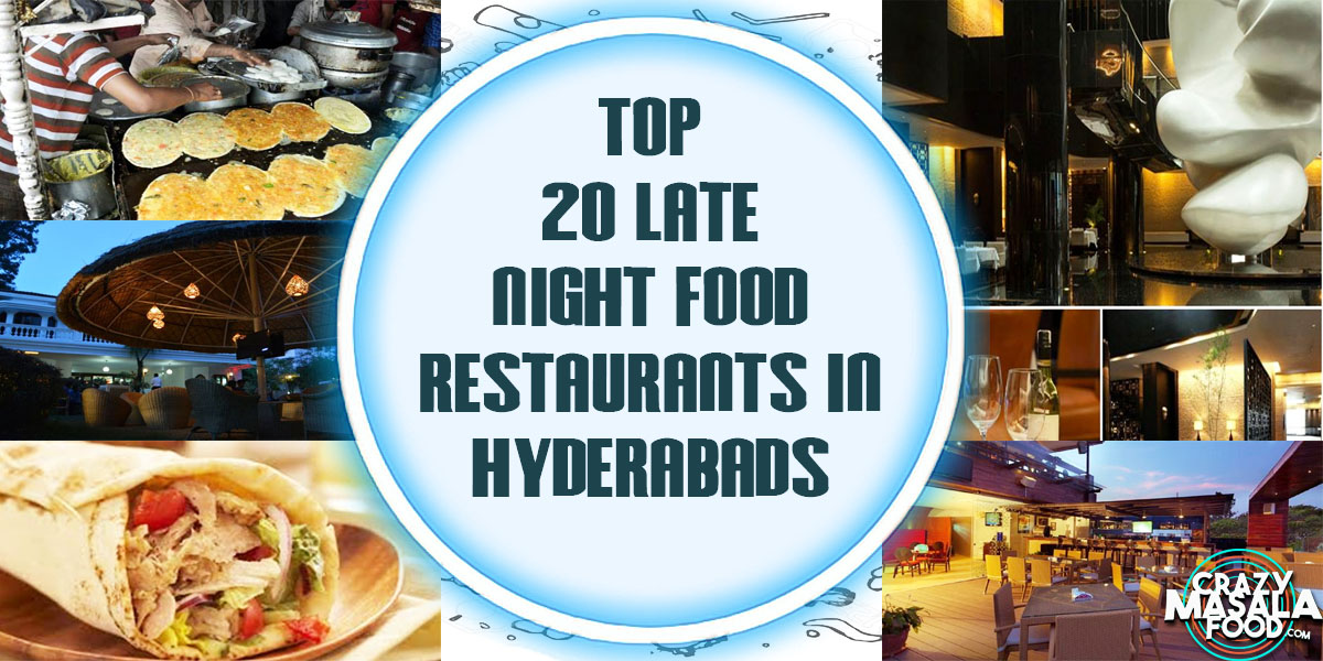 Top 20 Late Night Food Joints Restaurants In Hyderabad Crazy Masala Food