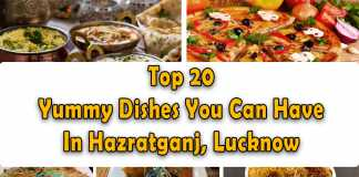 Top 20 Yummy Dishes You Can Have In Hazratganj, Lucknow