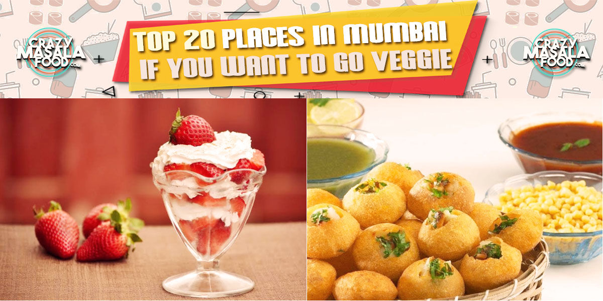 Top 20 places in mumbai if you want to GO VEGGIE